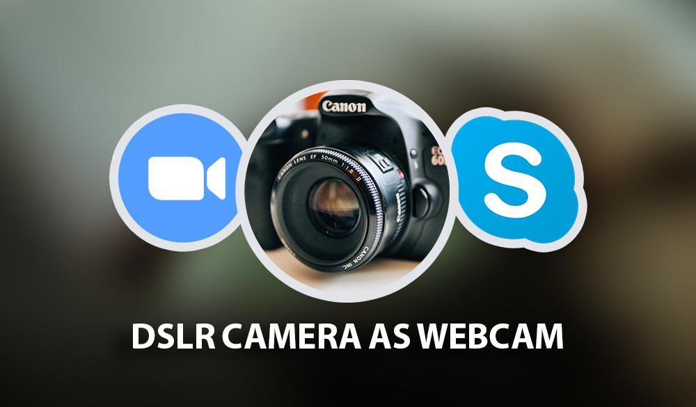 How to Use DSLR Camera as a Webcam